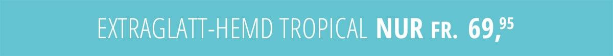 Extraglatt-Hemd Tropical nur Fr. 69,95   Walbusch